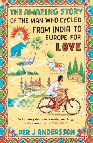 The Amazing Story of the Man Who Cycled from India to Europe for Love (Paperback)