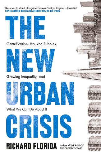 The New Urban Crisis: Gentrification, Housing Bubbles, Growing Inequality, and What We Can Do About It (Hardback)
