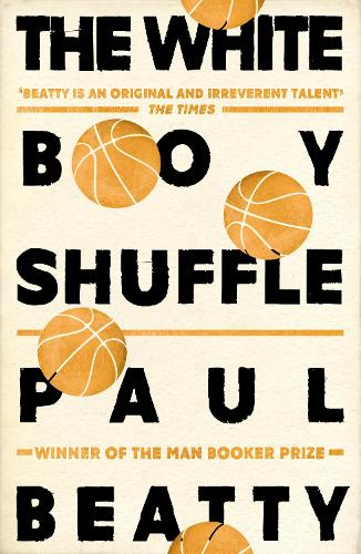 The White Boy Shuffle: From the Man Booker prize-winning author of The Sellout (Paperback)