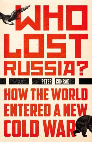 Who Lost Russia?: How the World Entered a New Cold War (Paperback)