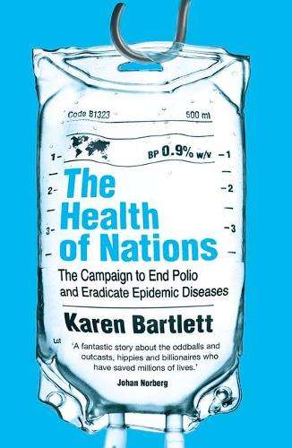 The Health of Nations: The Campaign to End Polio and Eradicate Epidemic Diseases (Paperback)