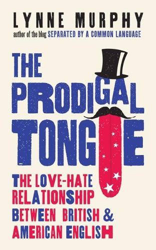 The Prodigal Tongue: The Love-Hate Relationship Between British and American English (Hardback)