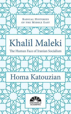 Khalil Maleki: The Human Face of Iranian Socialism - Radical Histories of the Middle East (Hardback)