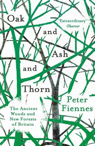 Oak and Ash and Thorn: The Ancient Woods and New Forests of Britain (Paperback)