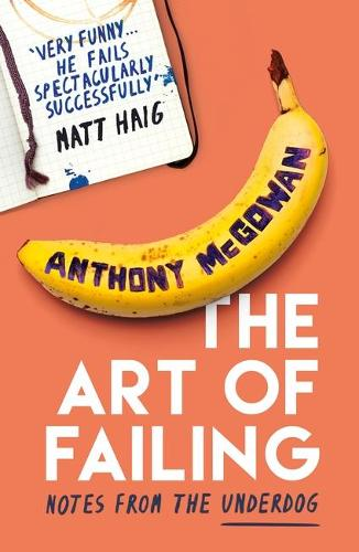 The Art of Failing: Notes from the Underdog (Paperback)