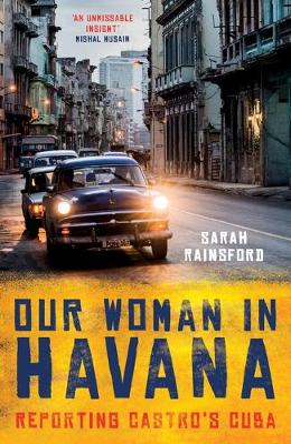 Our Woman in Havana: Reporting Castro's Cuba (Hardback)