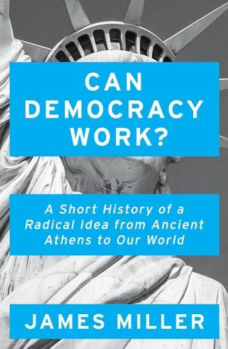 Can Democracy Work?: A Short History of a Radical Idea, from Ancient Athens to Our World (Hardback)