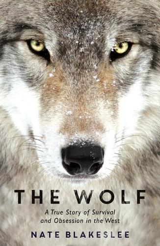 The Wolf: A True Story of Survival and Obsession in the West (Paperback)