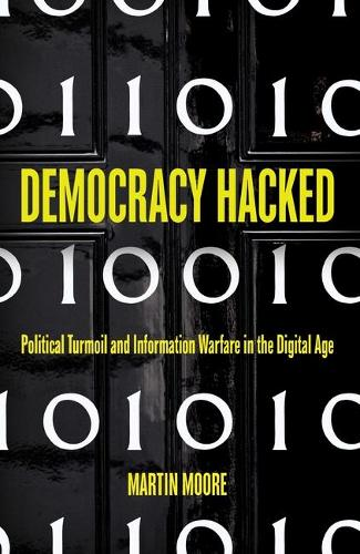 Democracy Hacked: Political Turmoil and Information Warfare in the Digital Age (Hardback)