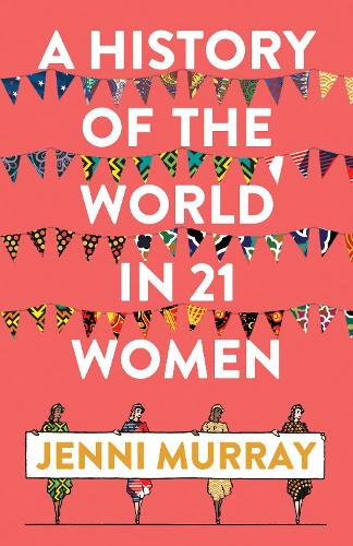 A History of the World in 21 Women: A Personal Selection (Hardback)