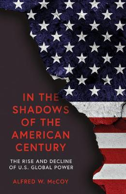 In the Shadows of the American Century: The Rise and Decline of US Global Power (Hardback)