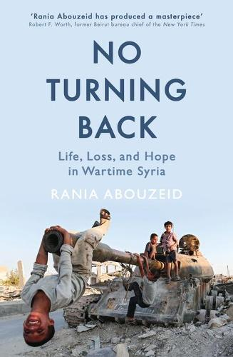 No Turning Back: Life, Loss, and Hope in Wartime Syria (Hardback)