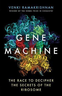 Gene Machine: The Race to Decipher the Secrets of the Ribosome (Hardback)