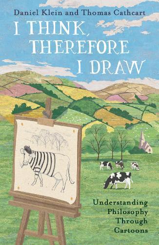 I Think, Therefore I Draw: Understanding Philosophy Through Cartoons (Hardback)