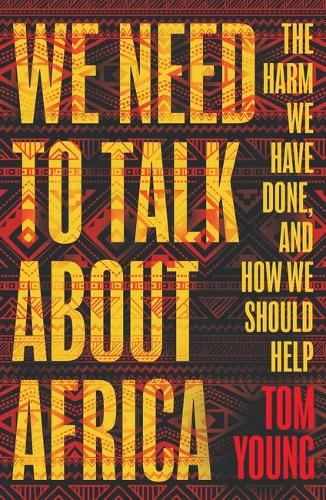 We Need to Talk About Africa: The harm we have done, and how we should help (Paperback)