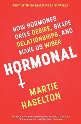 Hormonal: How Hormones Drive Desire, Shape Relationships, and Make Us Wiser (Paperback)