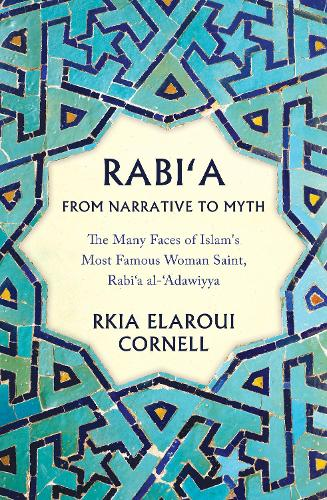 Rabi'a From Narrative to Myth: The Many Faces of Islam's Most Famous Woman Saint, Rabi`a al-`Adawiyya - Oneworld Academic (Hardback)
