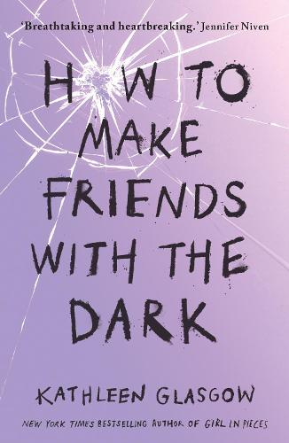 How to Make Friends with the Dark: 'Breathtaking and heartbreaking, and I loved it with all my heart.' Jennifer Niven (Paperback)