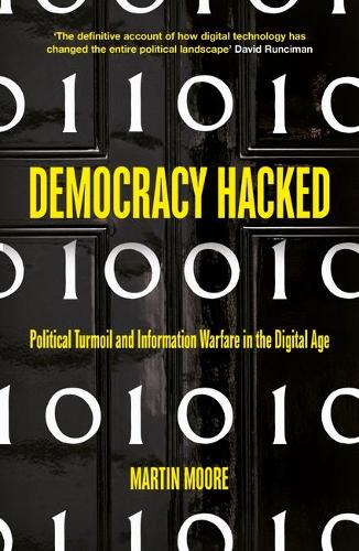 Democracy Hacked: How Technology is Destabilising Global Politics (Paperback)