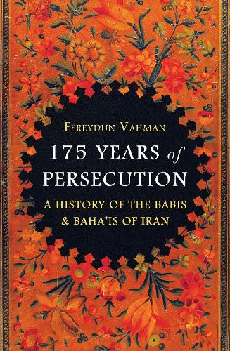 175 Years of Persecution: A History of the Babis & Baha'is of Iran (Hardback)