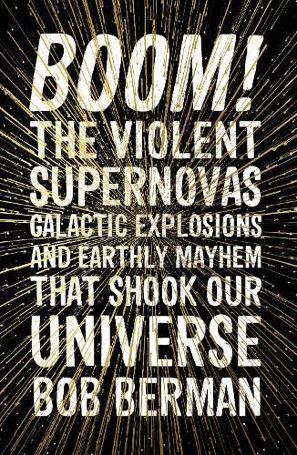 Boom!: The Violent Supernovas, Galactic Explosions, and Earthly Mayhem that Shook our Universe (Paperback)