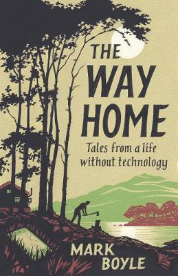 The Way Home: Tales from a Life Without Technology (Hardback)