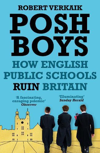 Posh Boys: How English Public Schools Ruin Britain (Paperback)