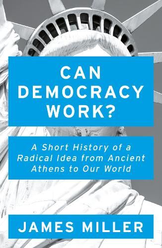 Can Democracy Work?: A Short History of a Radical Idea, from Ancient Athens to Our World (Paperback)
