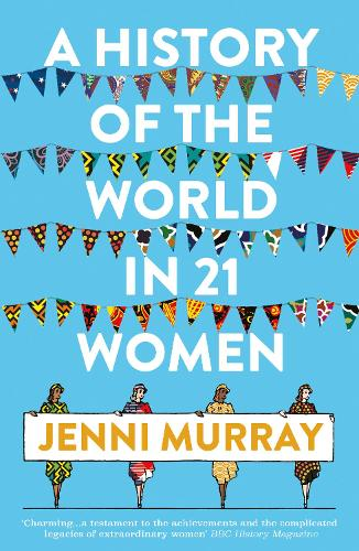 A History of the World in 21 Women: A Personal Selection (Paperback)