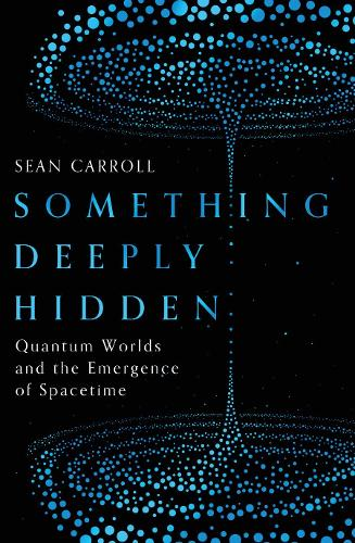 Something Deeply Hidden: Quantum Worlds and the Emergence of Spacetime (Hardback)