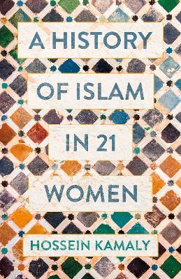 A History of Islam in 21 Women (Hardback)