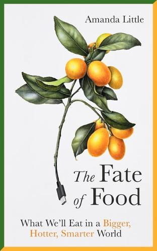 The Fate of Food: What We'll Eat in a Bigger, Hotter, Smarter World (Hardback)