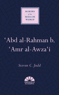 'Abd al-Rahman b. 'Amr al-Awza'i - Makers of the Muslim World (Hardback)