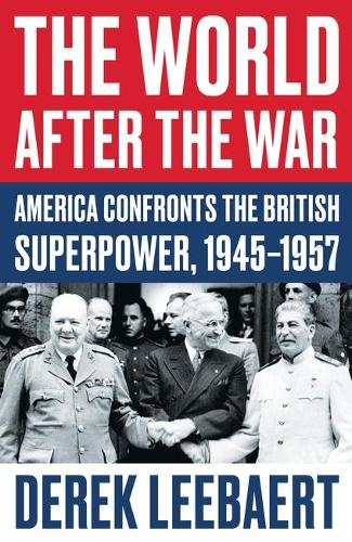 The World After the War: America Confronts the British Superpower, 1945-1957 (Paperback)