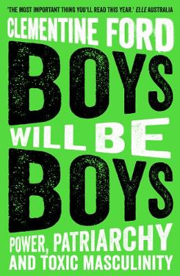 Boys Will Be Boys: Power, Patriarchy and Toxic Masculinity (Paperback)