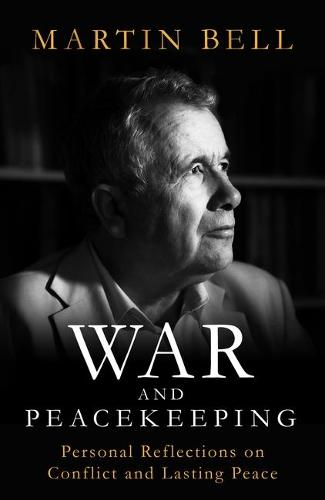 War and Peacekeeping: Personal Reflections on Conflict and Lasting Peace (Hardback)