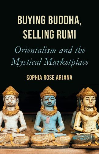 Buying Buddha, Selling Rumi: Orientalism and the Mystical Marketplace (Paperback)