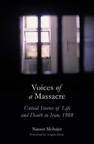 Voices of a Massacre: Untold Stories of Life and Death in Iran, 1988 (Hardback)