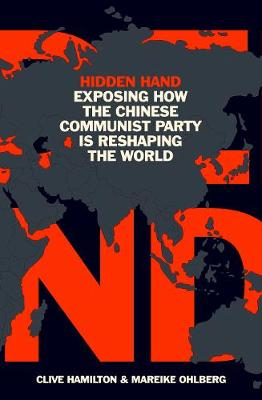 Hidden Hand: Exposing How the Chinese Communist Party is Reshaping the World (Hardback)