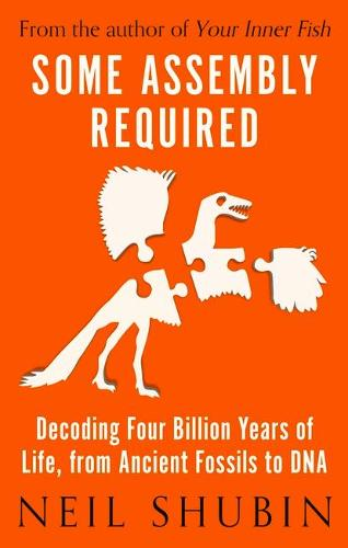 Some Assembly Required: Decoding Four Billion Years of Life, from Ancient Fossils to DNA (Hardback)