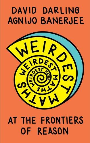 Weirdest Maths: At the Frontiers of Reason (Paperback)