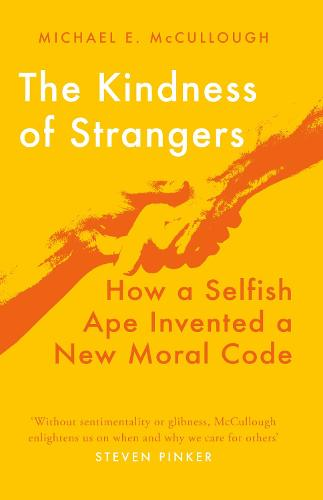 The Kindness of Strangers: How a Selfish Ape Invented a New Moral Code (Hardback)