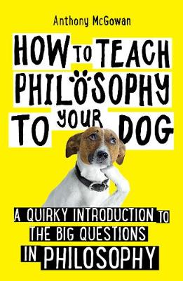 How to Teach Philosophy to Your Dog: A Quirky Introduction to the Big Questions in Philosophy (Paperback)