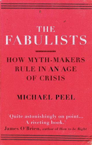 The Fabulists: The World's New Rulers, Their Myths and the Struggle Against Them (Paperback)
