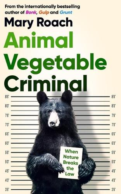 Animal Vegetable Criminal: When Nature Breaks the Law (Hardback)