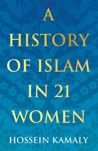 A History of Islam in 21 Women (Paperback)