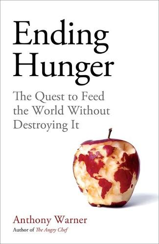 Ending Hunger: The quest to feed the world without destroying it (Hardback)