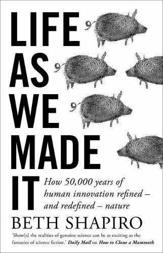Life as We Made It: How 50,000 years of human innovation refined - and redefined - nature (Hardback)
