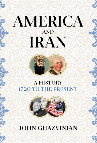 America and Iran: A History, 1720 to the Present (Hardback)