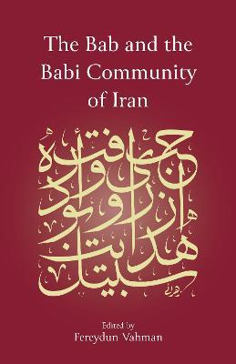 The Bab and the Babi Community of Iran (Hardback)